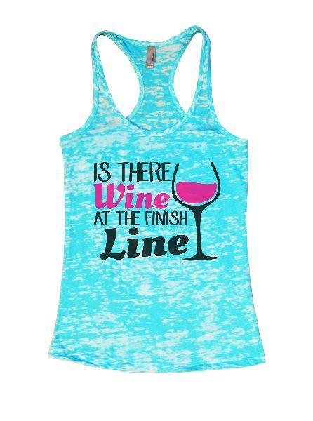 Is There Wine At The Finish Line Burnout Tank Top By Funny Threadz Funny Shirt Small / Tahiti Blue
