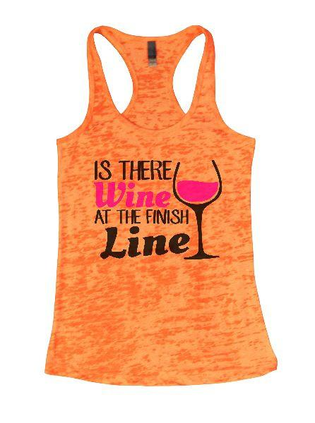 Is There Wine At The Finish Line Burnout Tank Top By Funny Threadz Funny Shirt Small / Neon Orange