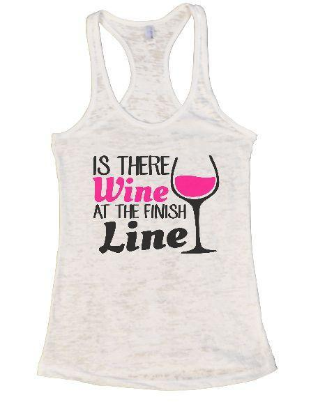 Is There Wine At The Finish Line Burnout Tank Top By Funny Threadz Funny Shirt Small / White