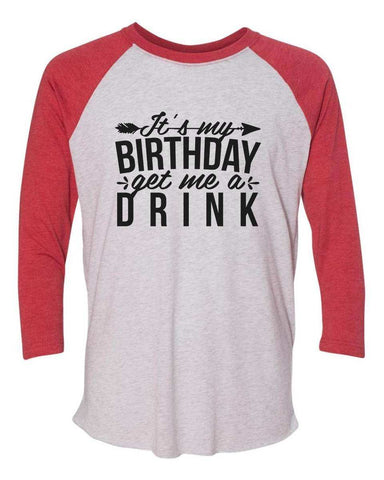 Its My Birthday Get Me A Drink