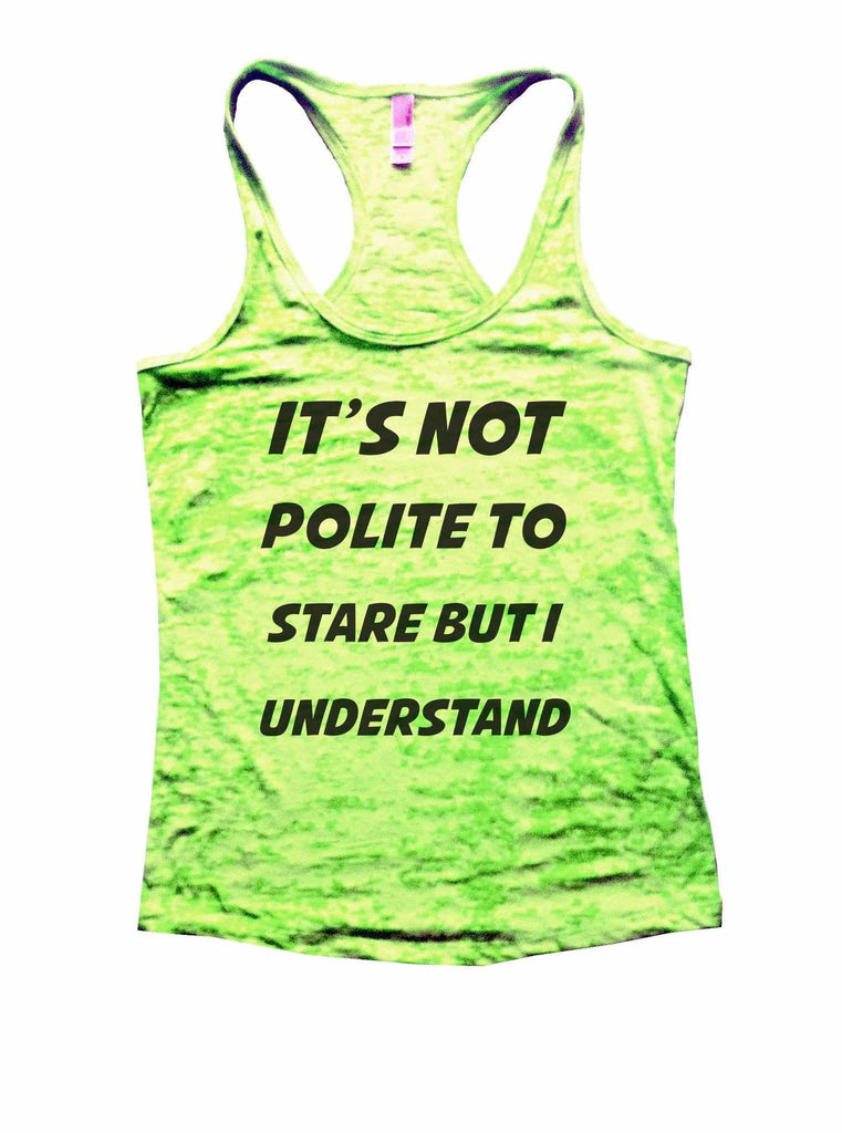 It's Not Polite To Stare But I Understand Burnout Tank Top By Funny Threadz Funny Shirt Small / Neon Green