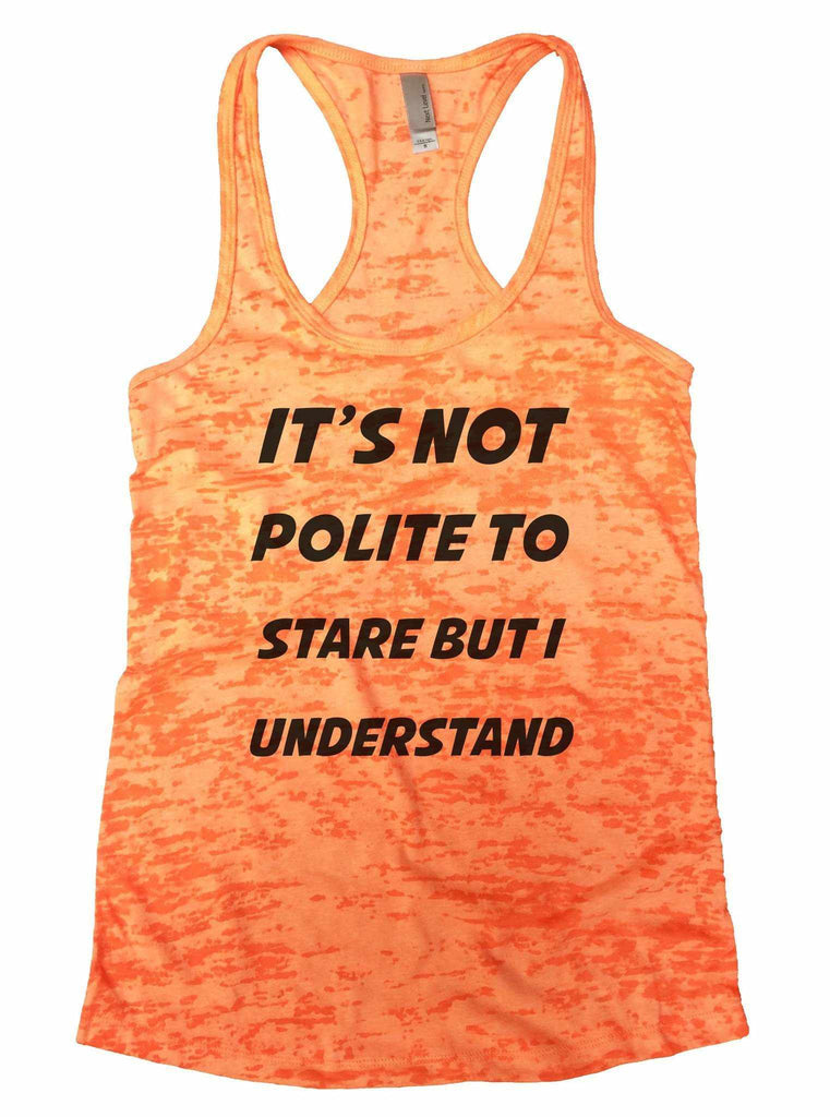 It's Not Polite To Stare But I Understand Burnout Tank Top By Funny Threadz Funny Shirt Small / Neon Orange
