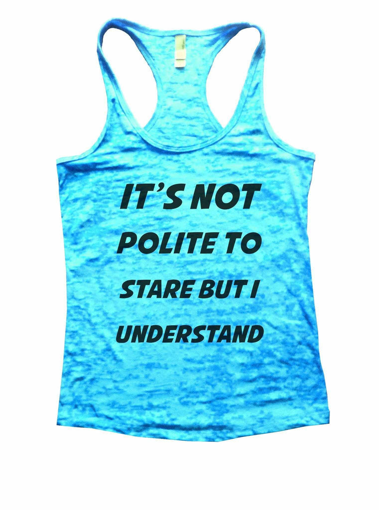 It's Not Polite To Stare But I Understand Burnout Tank Top By Funny Threadz Funny Shirt Small / Tahiti Blue