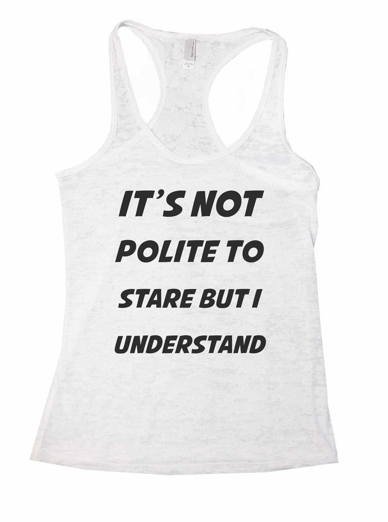 It's Not Polite To Stare But I Understand Burnout Tank Top By Funny Threadz Funny Shirt Small / White