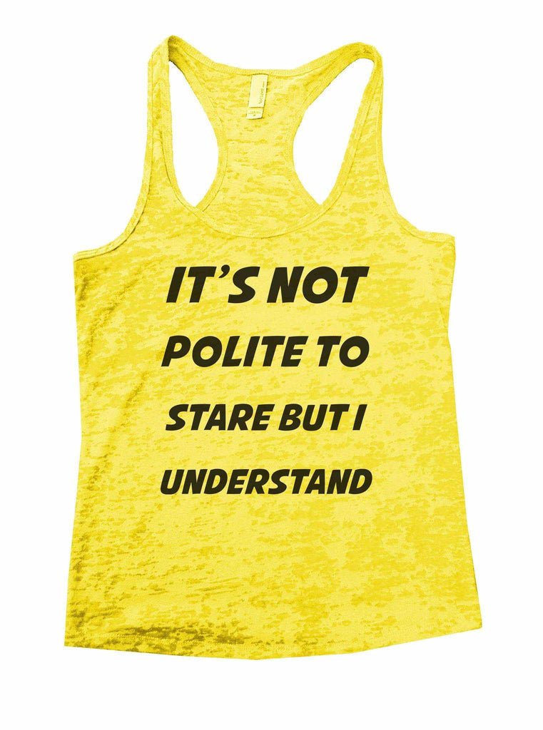 It's Not Polite To Stare But I Understand Burnout Tank Top By Funny Threadz Funny Shirt Small / Yellow