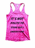 It's Not Polite To Stare But I Understand Burnout Tank Top By Funny Threadz Funny Shirt Small / Shocking Pink