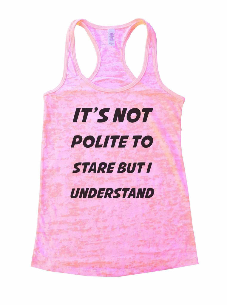 It's Not Polite To Stare But I Understand Burnout Tank Top By Funny Threadz Funny Shirt Small / Light Pink