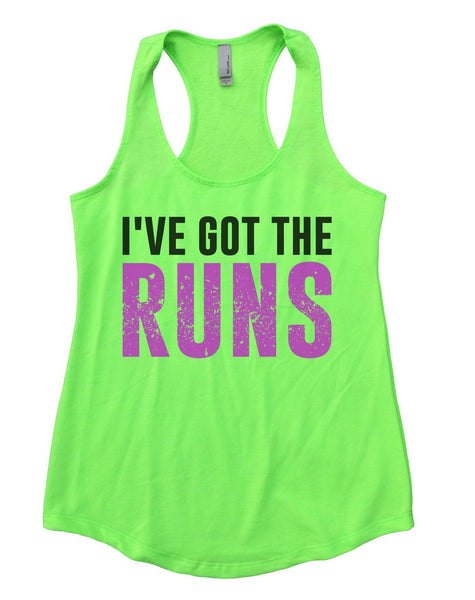 I've Got The Runs Womens Workout Tank Top Funny Shirt Small / Neon Green