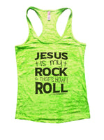 Jesus Is My Rock & That's How I Roll Burnout Tank Top By Funny Threadz Funny Shirt Small / Neon Green