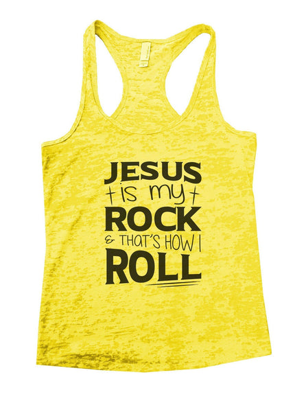 Jesus Is My Rock & That's How I Roll Burnout Tank Top By Funny Threadz Funny Shirt Small / Yellow