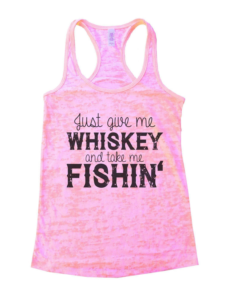 Just Give Me Whiskey And Take Me Fishin Burnout Tank Top By Funny Threadz Funny Shirt Small / Light Pink