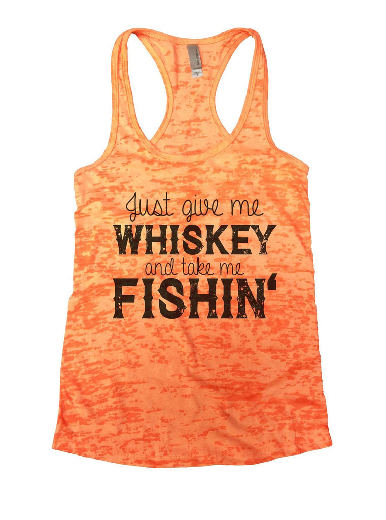 Just Give Me Whiskey And Take Me Fishin Burnout Tank Top By Funny Threadz Funny Shirt Small / Neon Orange