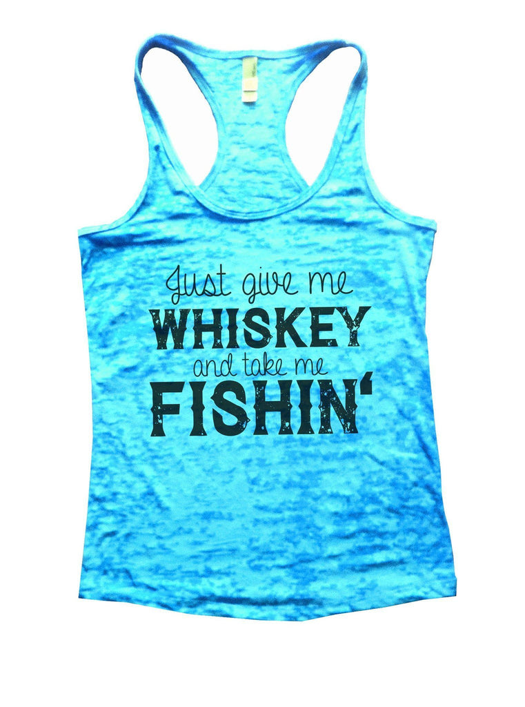 Just Give Me Whiskey And Take Me Fishin Burnout Tank Top By Funny Threadz Funny Shirt Small / Tahiti Blue