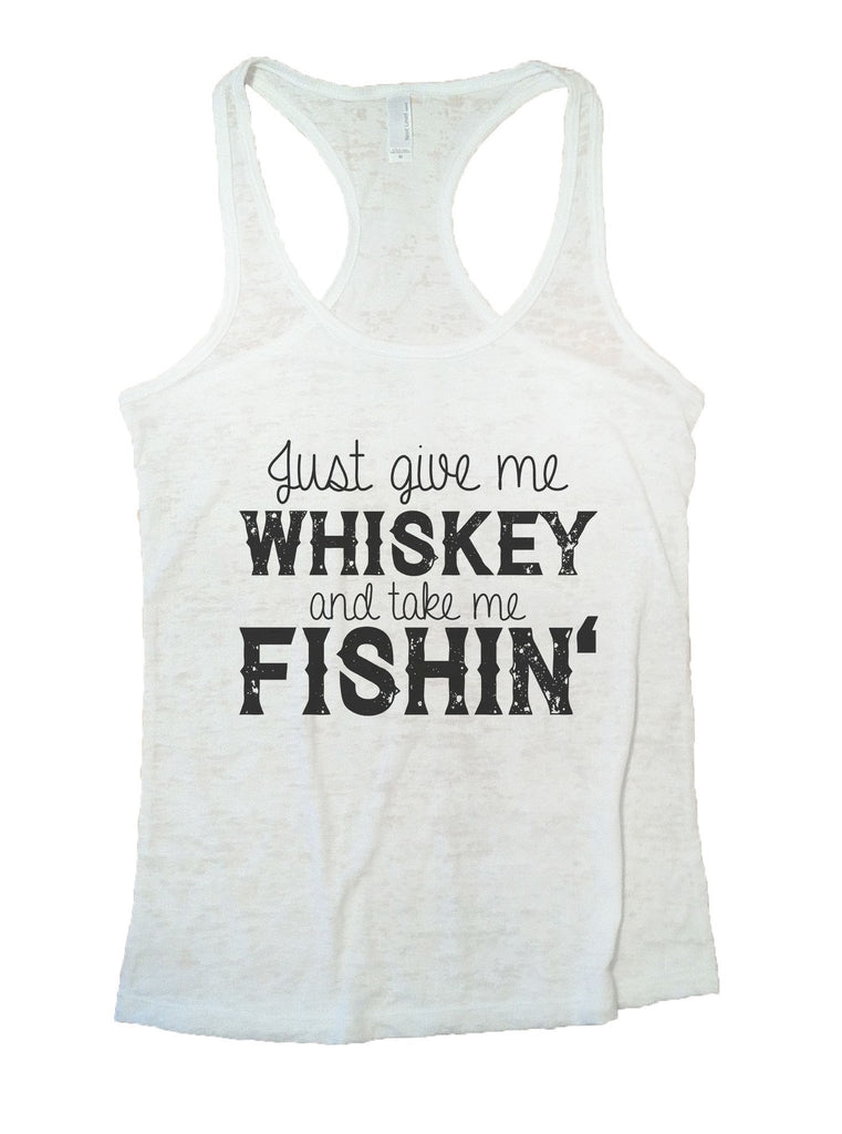 Just Give Me Whiskey And Take Me Fishin Burnout Tank Top By Funny Threadz Funny Shirt Small / White