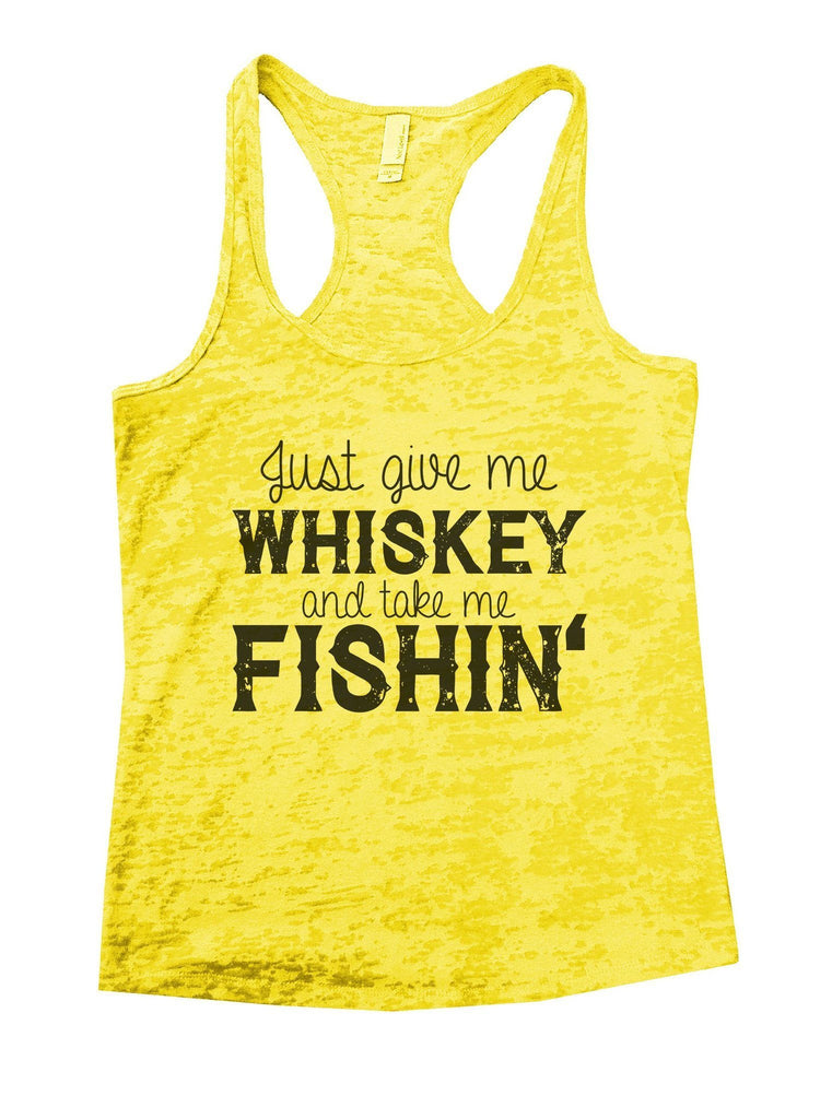 Just Give Me Whiskey And Take Me Fishin Burnout Tank Top By Funny Threadz Funny Shirt Small / Yellow