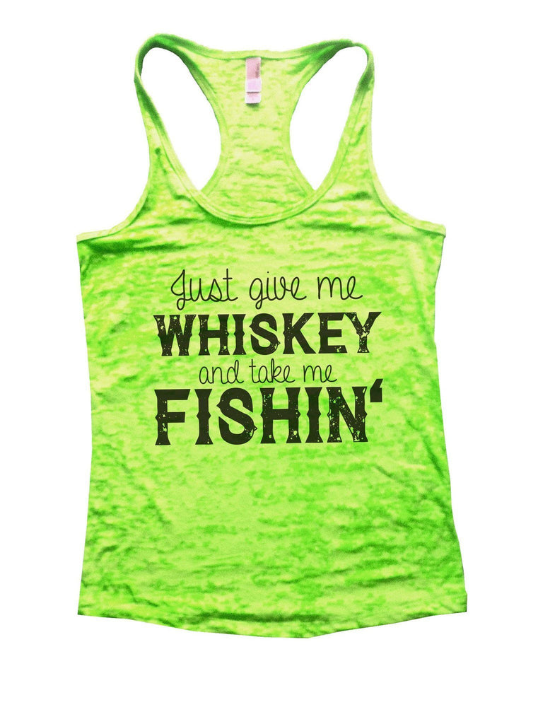 Just Give Me Whiskey And Take Me Fishin Burnout Tank Top By Funny Threadz Funny Shirt Small / Neon Green