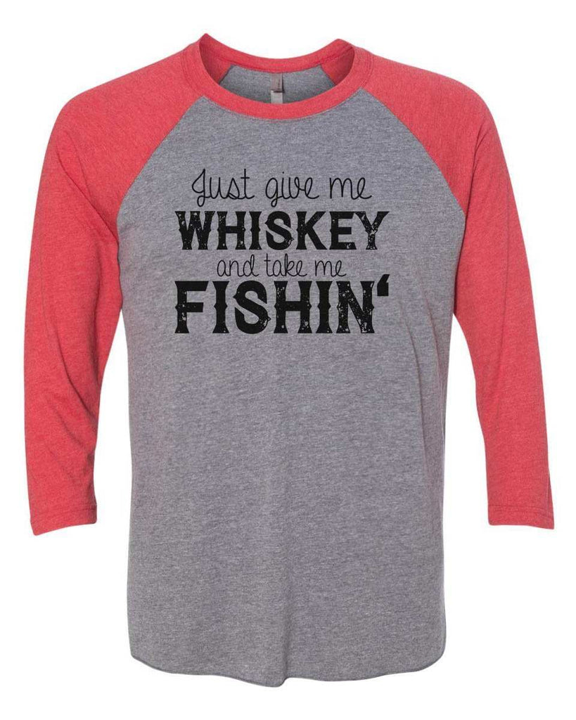Just Give Me Whiskey And Take Me Fishin - Raglan Baseball Tshirt- Unisex Sizing 3/4 Sleeve Funny Shirt X-Small / Grey/ Red Sleeve