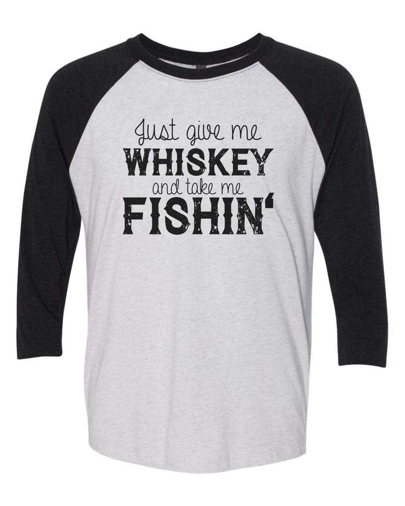 Just Give Me Whiskey And Take Me Fishin - Raglan Baseball Tshirt- Unisex Sizing 3/4 Sleeve Funny Shirt X-Small / White/ Black Sleeve