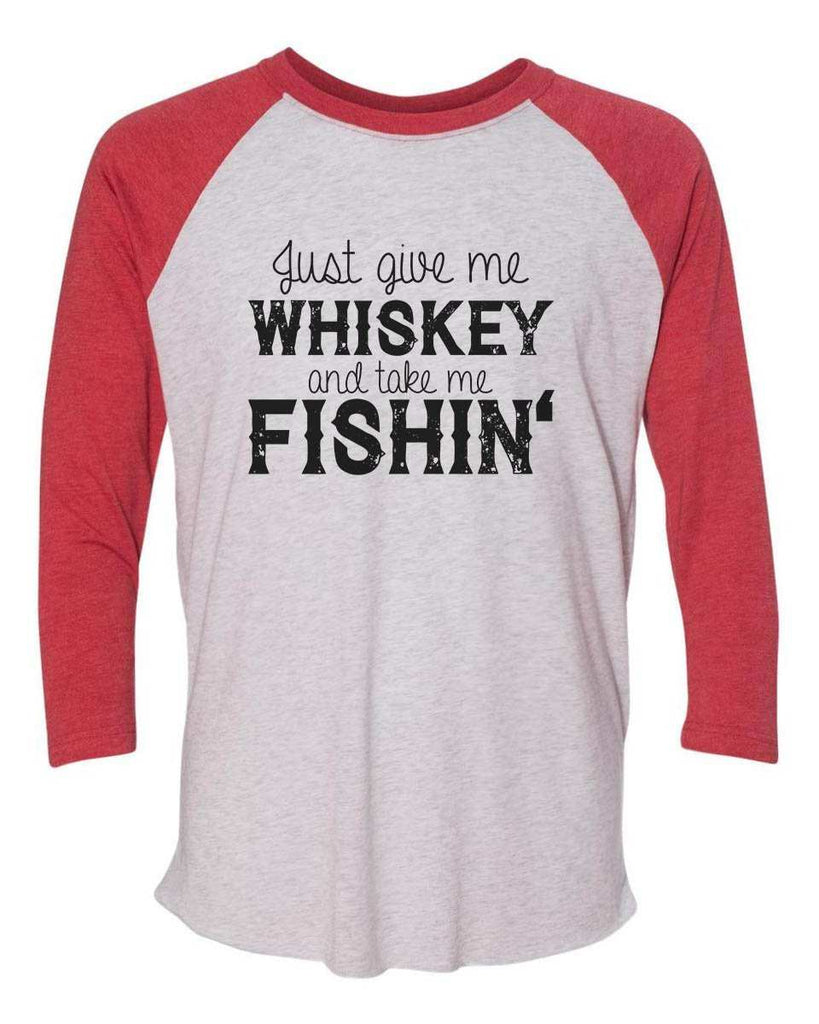 Just Give Me Whiskey And Take Me Fishin - Raglan Baseball Tshirt- Unisex Sizing 3/4 Sleeve Funny Shirt X-Small / White/ Red Sleeve