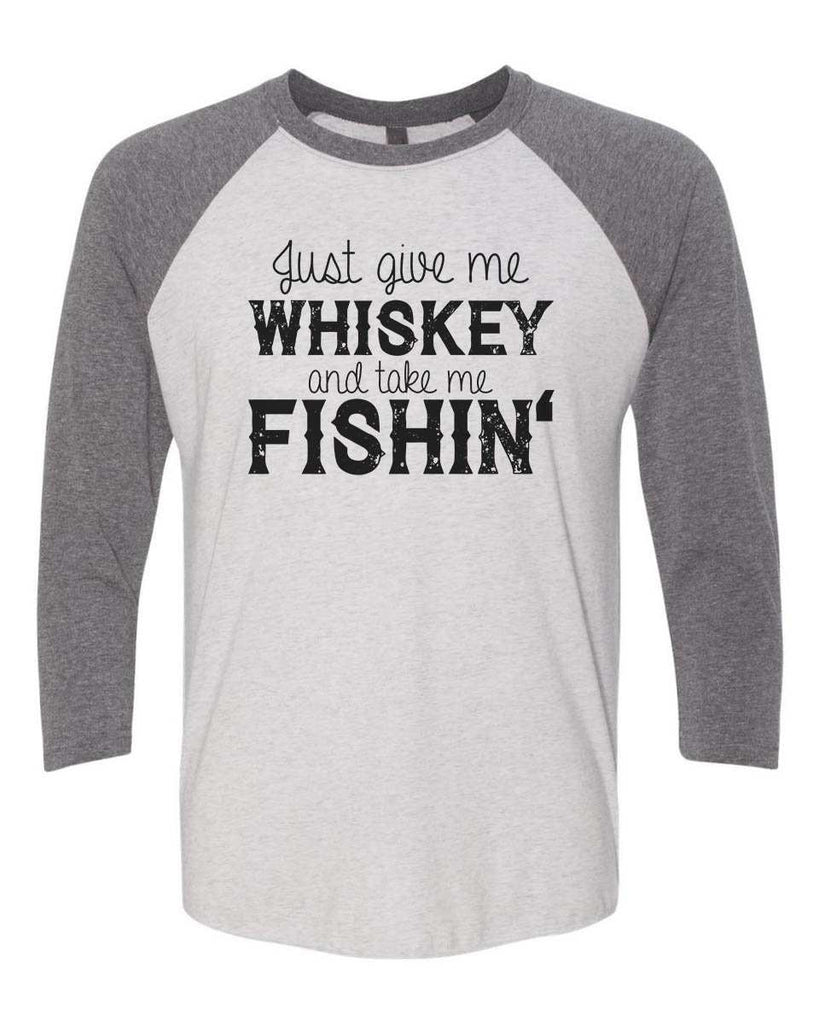 Just Give Me Whiskey And Take Me Fishin - Raglan Baseball Tshirt- Unisex Sizing 3/4 Sleeve Funny Shirt X-Small / White/ Grey Sleeve