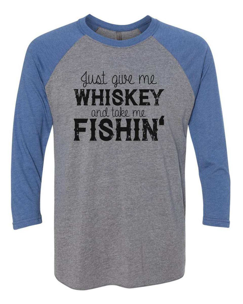 Just Give Me Whiskey And Take Me Fishin - Raglan Baseball Tshirt- Unisex Sizing 3/4 Sleeve Funny Shirt X-Small / Grey/ Blue Sleeve