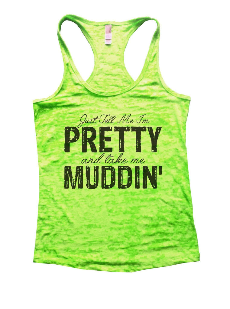 Just Tell Me I'm Pretty And Take Me Muddin Burnout Tank Top By Funny Threadz Funny Shirt Small / Neon Green