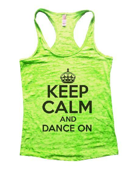 Keep Calm And Dance On Burnout Tank Top By Funny Threadz Funny Shirt Small / Neon Green