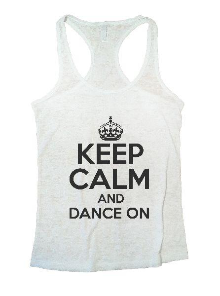 Keep Calm And Dance On Burnout Tank Top By Funny Threadz Funny Shirt Small / White