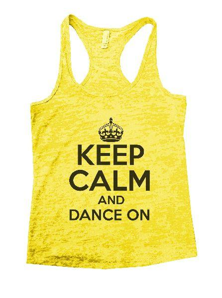 Keep Calm And Dance On Burnout Tank Top By Funny Threadz Funny Shirt Small / Yellow