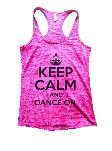 Keep Calm And Dance On Burnout Tank Top By Funny Threadz Funny Shirt Small / Shocking Pink
