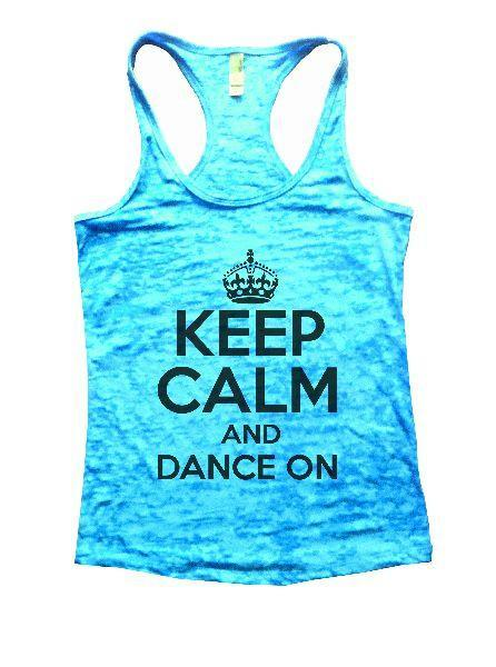 Keep Calm And Dance On Burnout Tank Top By Funny Threadz Funny Shirt Small / Tahiti Blue