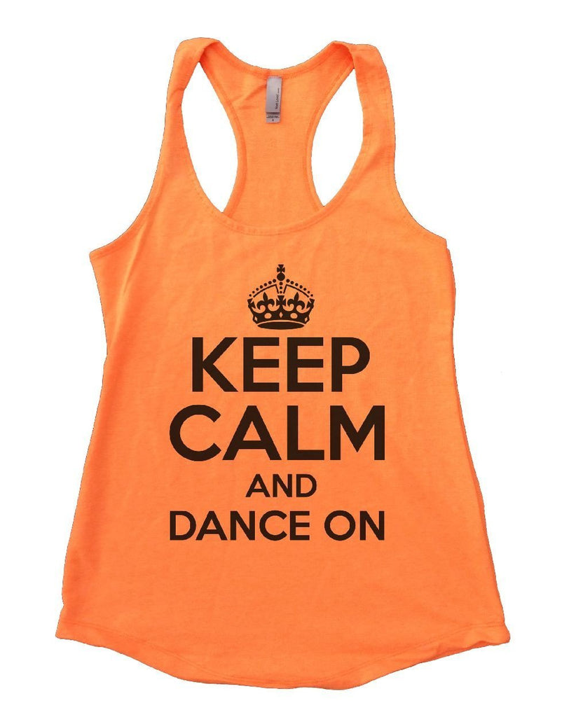 KEEP CALM AND DANCE ON Womens Workout Tank Top - FunnyThreadz.com