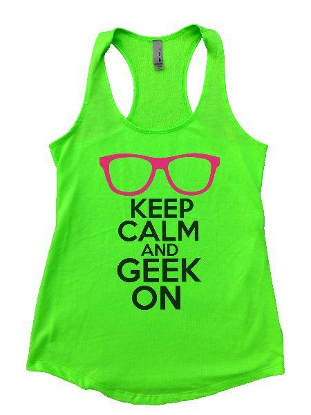 Keep Calm And Geek On Womens Workout Tank Top Funny Shirt Small / Neon Green