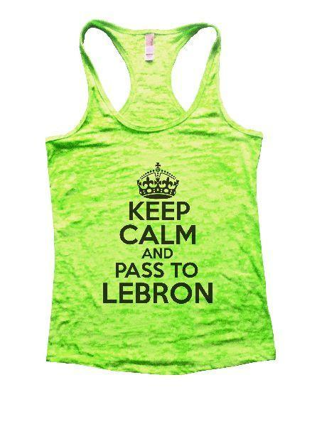Keep Calm And Pass To Lebron Burnout Tank Top By Funny Threadz Funny Shirt Small / Neon Green