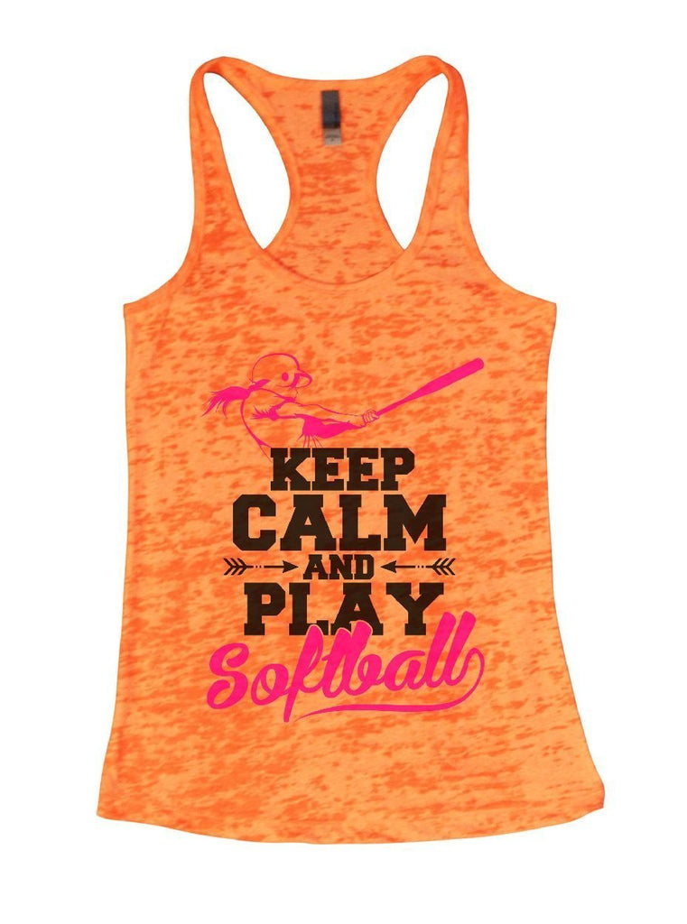 KEEP CALM AND PLAY Softball Burnout Tank Top By Funny Threadz Funny Shirt Small / Neon Orange