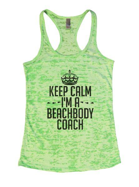 Keep Calm I'm A Beachbody Coach Burnout Tank Top By Funny Threadz Funny Shirt Small / Neon Green