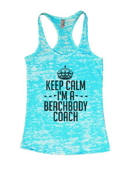 Keep Calm I'm A Beachbody Coach Burnout Tank Top By Funny Threadz Funny Shirt Small / Tahiti Blue