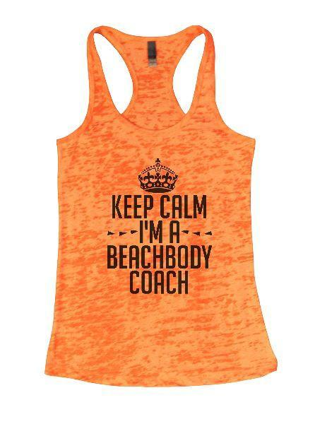 Keep Calm I'm A Beachbody Coach Burnout Tank Top By Funny Threadz Funny Shirt Small / Neon Orange