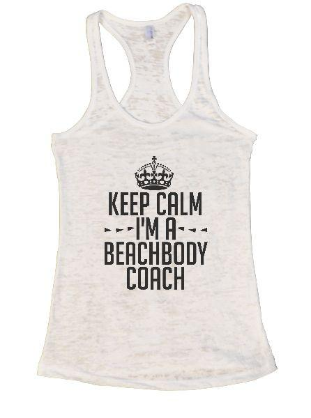 Keep Calm I'm A Beachbody Coach Burnout Tank Top By Funny Threadz Funny Shirt Small / White