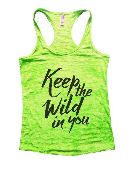 Keep The Wild In You Burnout Tank Top By Funny Threadz Funny Shirt Small / Neon Green