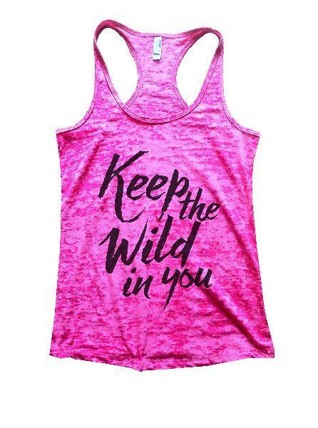 Keep The Wild In You Burnout Tank Top By Funny Threadz Funny Shirt Small / Shocking Pink