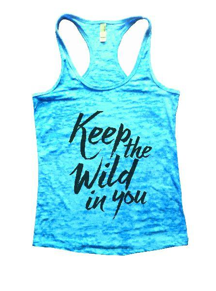 Keep The Wild In You Burnout Tank Top By Funny Threadz Funny Shirt Small / Tahiti Blue