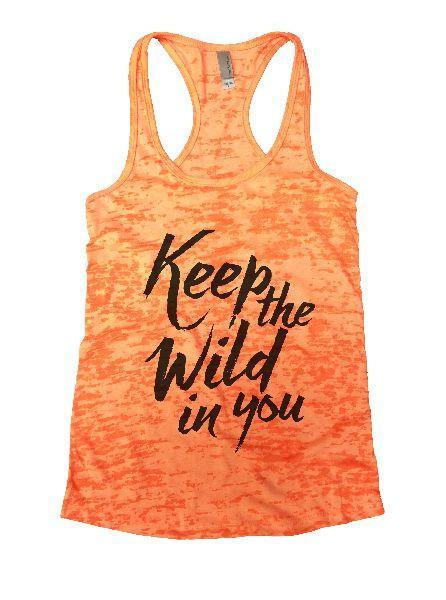 Keep The Wild In You Burnout Tank Top By Funny Threadz Funny Shirt Small / Neon Orange