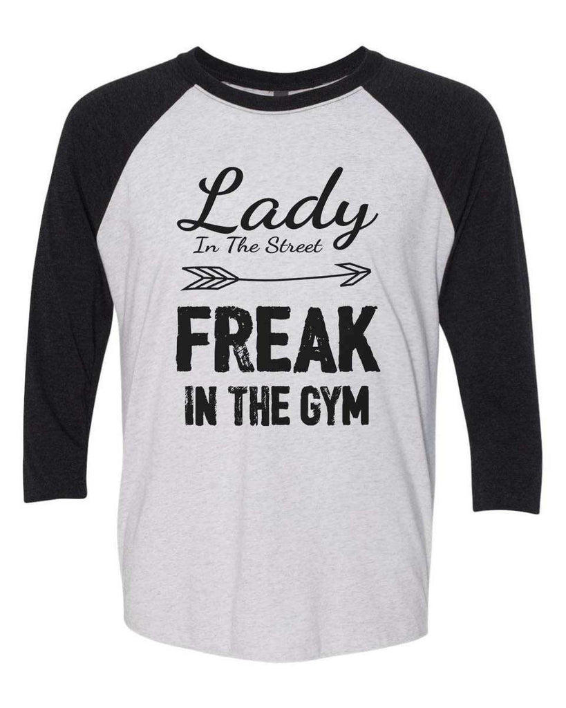 Lady In The Street Freak In The Gym - Raglan Baseball Tshirt- Unisex Sizing 3/4 Sleeve Funny Shirt X-Small / White/ Black Sleeve