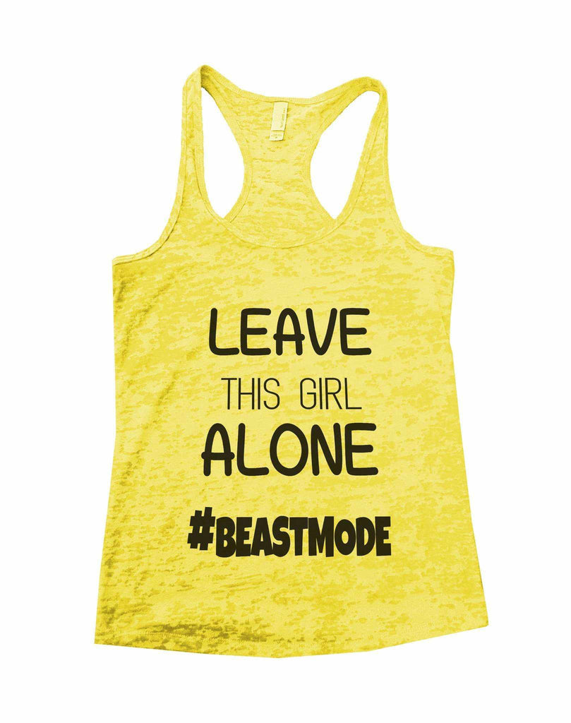 Leave This Girl Alone Beastmode Burnout Tank Top By Funny Threadz Funny Shirt Small / Yellow