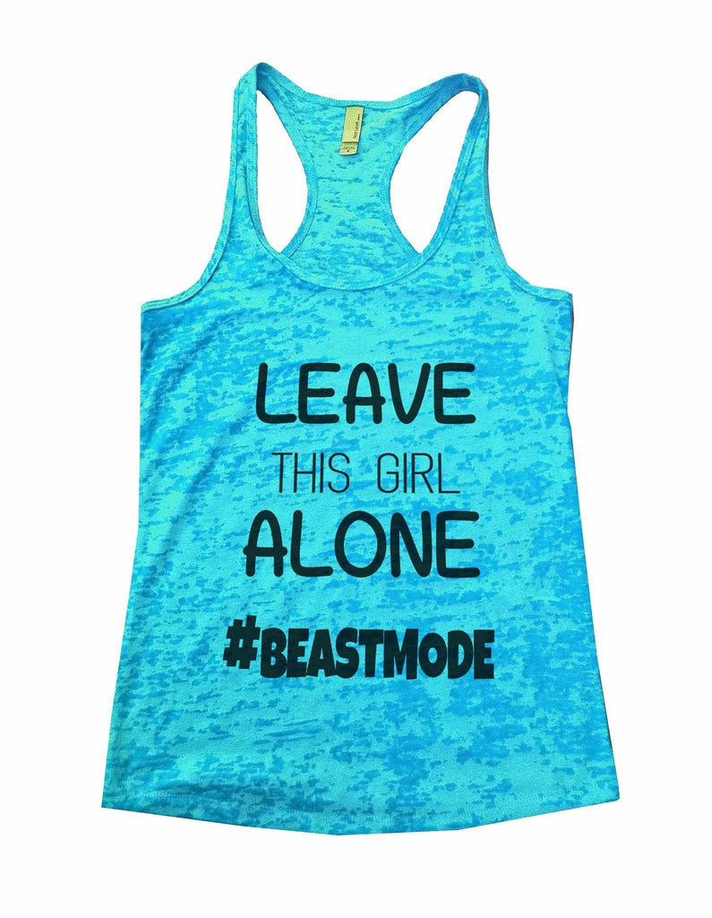 Leave This Girl Alone Beastmode Burnout Tank Top By Funny Threadz Funny Shirt Small / Tahiti Blue