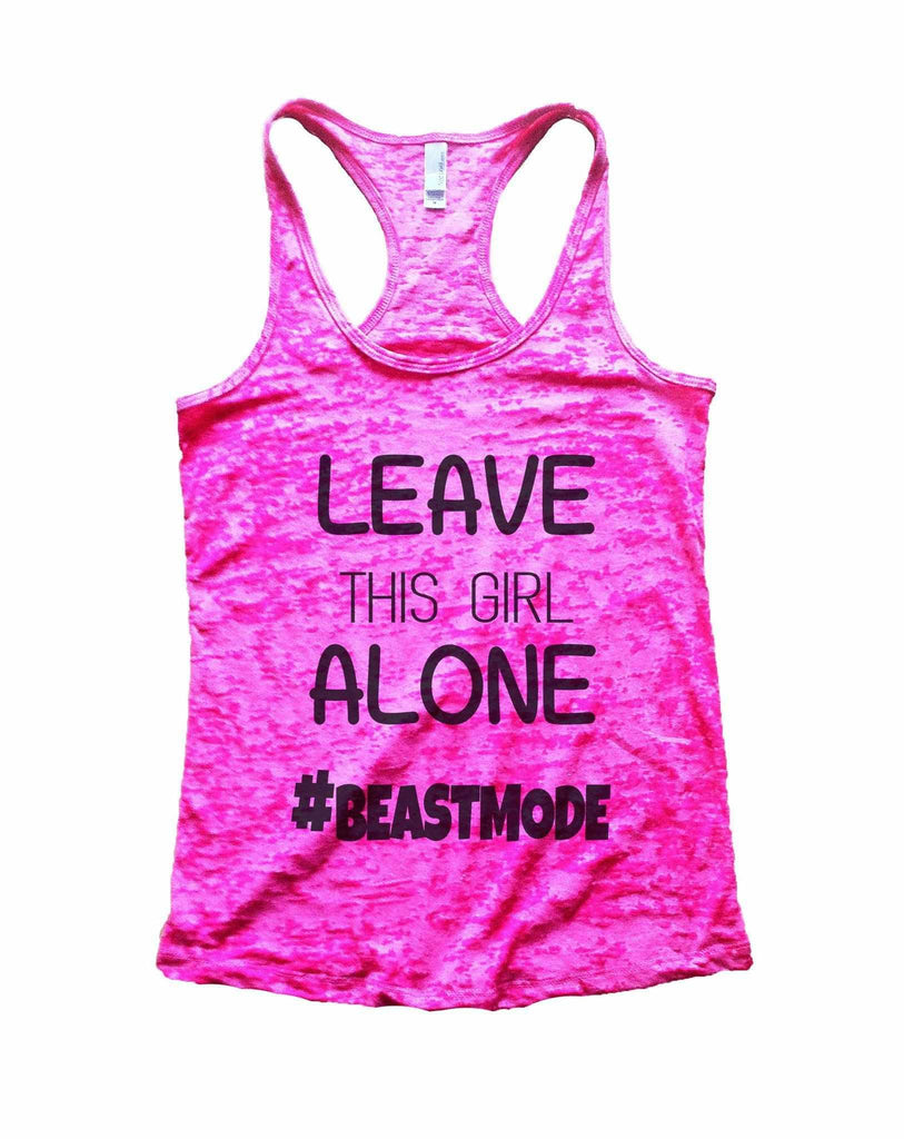 Leave This Girl Alone Beastmode Burnout Tank Top By Funny Threadz Funny Shirt Small / Shocking Pink