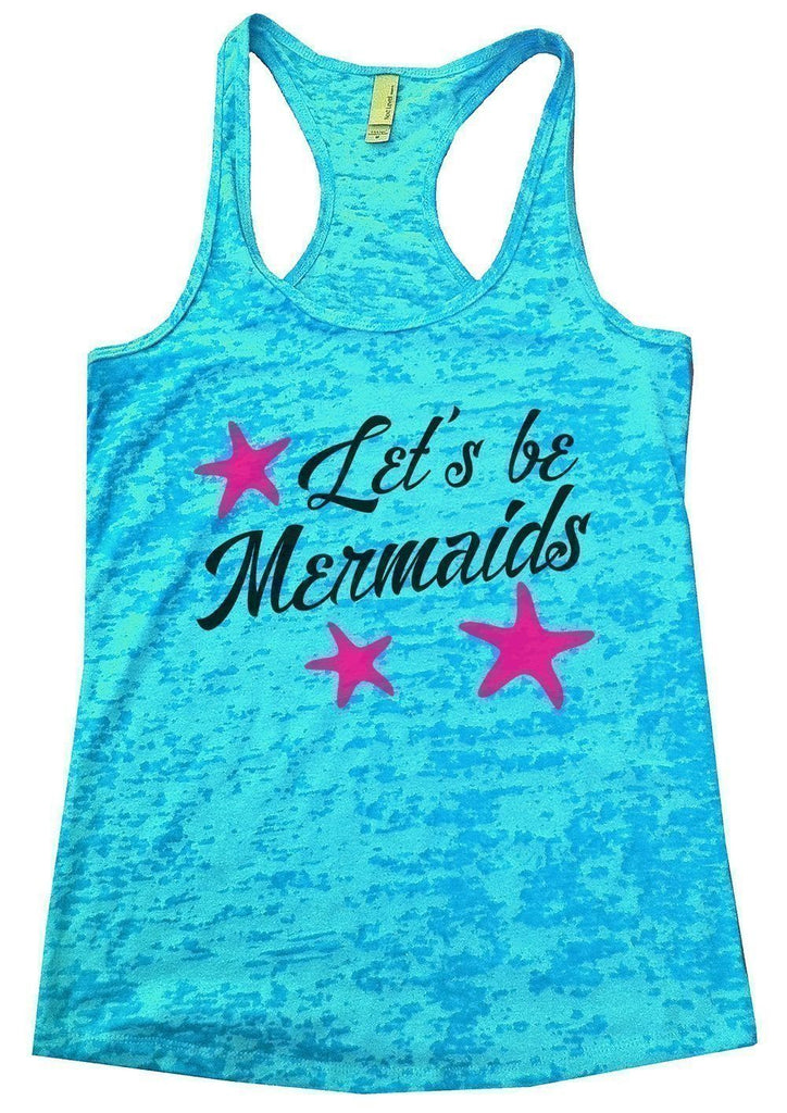 Let's Be Mermaids Burnout Tank Top By Funny Threadz Funny Shirt Small / Tahiti Blue