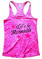Let's Be Mermaids Burnout Tank Top By Funny Threadz Funny Shirt Small / Shocking Pink