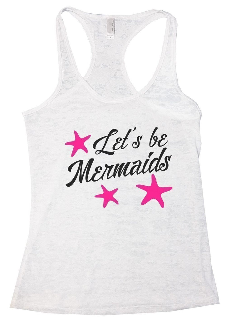Let's Be Mermaids Burnout Tank Top By Funny Threadz Funny Shirt Small / White